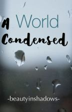 A World Condensed by beautyinworld