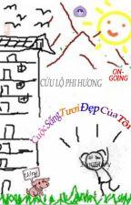 Cuộc Sống Tươi Đẹp- Cửu Lộ Phi Hương by Dungabby