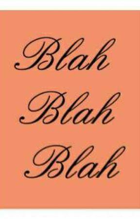 Blah Blah Blah Whatever:  Vol. 1 by TheGuyNobodyLoves