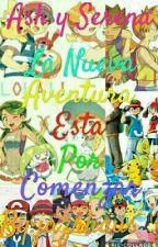 Ash y Serena la nueva aventura esta por comenzar ((Terminada)) by Ohayo_-SukiLoveLuka-