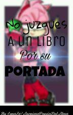 ~No juzgues a un libro por su portada~ Amelia Rose by AnonimaPoesiadelalma