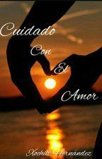 Cuidado Con El Amor by TamaraXochilt