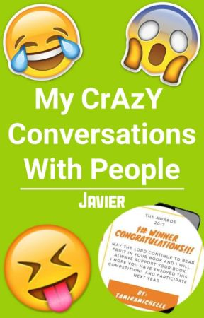 My CrAzY Conversations With People by JavierJ1913