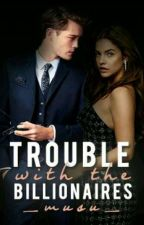Trouble With The Billionaires (Bachelor In Love Series #1) by _musu__
