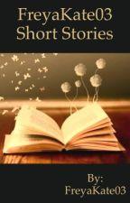 FreyaKate03 Short Stories by FreyaKate03