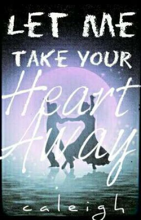 Let Me Take Your Heart Away | Wattys 2017 by MissCutieAaron08
