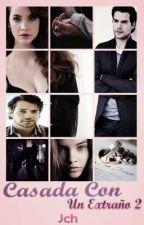 Casada Con Un Extraño ( 2da Parte) by JosselyneCh