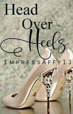 HEAD OVER HEELS [Soon To Be Published Under WWG PUB] by EmpressAffy13