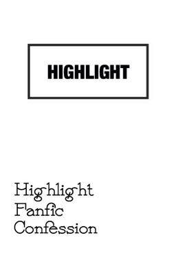Highlight Fanfic Confession