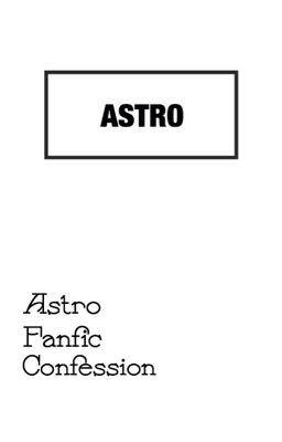 Astro Fanfic Confession
