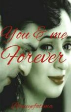 You & Me Forever by Blueeyefatima