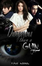 More Dangerous than a Gun (former TMPISTGP) #Wattys2017 by love_maiden