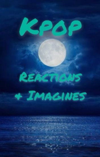 Kpop Reactions (Hiatus)