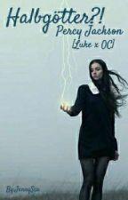 Halbgötter?! - Percy Jackson (Luke x OC)  by JennySca