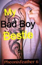 My Bad Boy Bestie by Phoenixfeather6