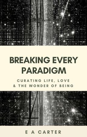 Breaking Every Paradigm - Curating Life, Love & The Wonder of Being by ea_carter