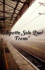 """""""Aspetto solo quel treno"""" by Fede_Is_Mine"""