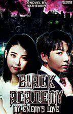 Black Academy: My Enemy's Love by HazheaKim