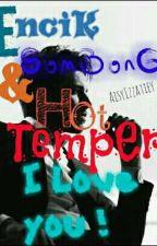 ENCIK SOMBONG DAN HOT TEMPER I LOVE YOU ! by AisyIzzati