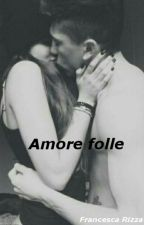 Amore folle by GiovanniFrancescaLop