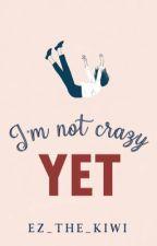 I'm Not Crazy Yet by Ez_the_kiwi