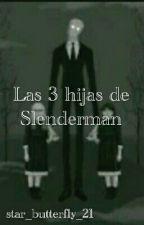 Las 3 Hijas De slender (ticci toby y tu ) by sallywilliams_21