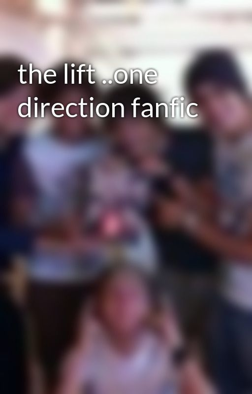 the lift ..one direction fanfic by keely1D