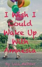 I Wish I Could Wake Up With Amnesia by Lala_Webster