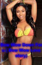 Bow Wow Down 4 U (Bow Wow Love Story) by Feonasofly23