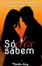 SÓ ELES SABEM  by nathysousamelo