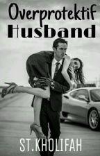 Overprotektif Husband by SitiKholifah01