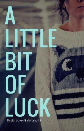 A Little Bit Of Luck by UndercoverBatman_49