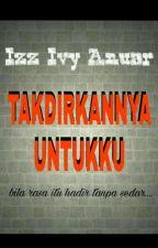 TAKDIRKANNYA UNTUKKU by IzzIvyAnuar