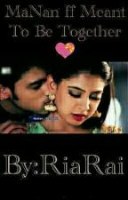 MaNan ff- Meant To Be Together 💝 by Ria_Rai