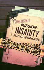 Mission: Insanity by fockeyprincess