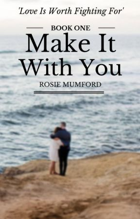 Make It With You by rosiemumford