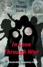 In Love Through War - Book 3 by wiselight