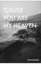 'cause you are my heaven → j. mcvey (coming soon) by luvmylukey