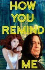 How You Remind Me (Snape / OC)  by SnapesBonkBasket8689