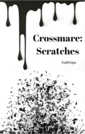 Crossmare: Scratches by KailHope