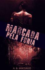 Marcada pela Fúria - Livro Um - Duologia Marcada. by ABSantiago