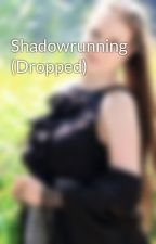 Shadowrunning (Dropped) by AnnaMittower