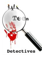 Teen Detectives Book 1 (Completed) by Siggygraciemaxsophie