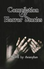 Compilation Of Horror Stories by rheimyhan