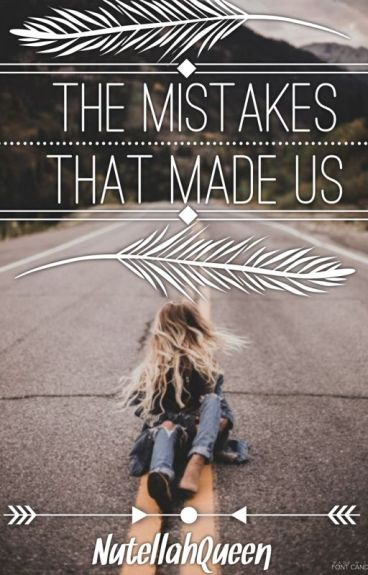The Mistakes That Made Us (Being Edited)