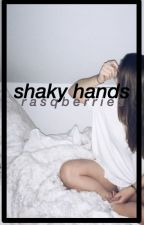 shaky hands » e. dolan || completed by rasqberries
