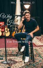 Why him? - Ein Traum wird wahr   by Mrs_Story_Writing_13