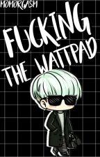 Fucking The Wattpad by momorgasm