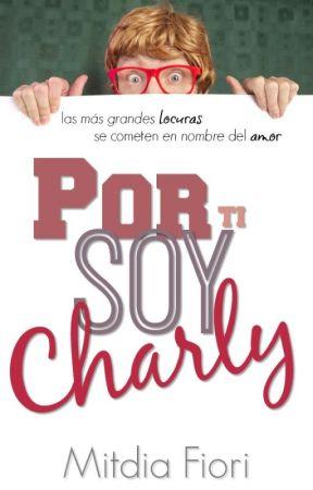 Por ti soy Charly © by MitmidiaFiori