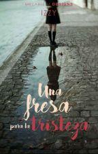 Una Fresa Para La Tristeza. by IzzyValenBC